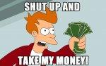 shut-up-and-take-my-money-9299-2560x16001.jpg