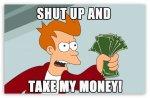 shut_up_and_take_my_money-t2.jpg